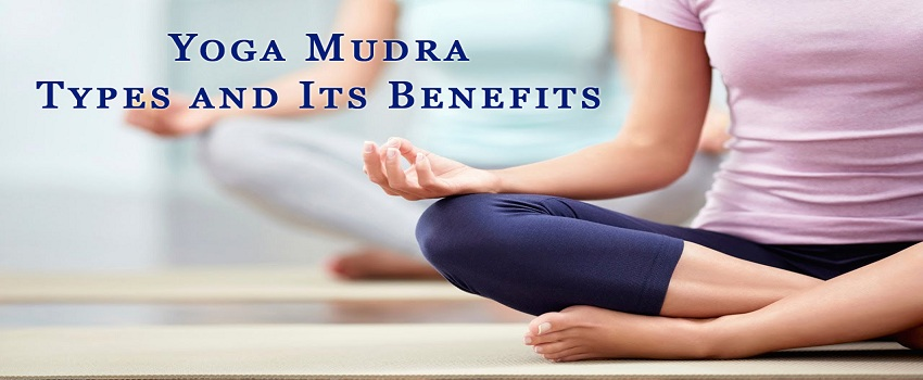 Types and Benefits of Yoga Mudras
