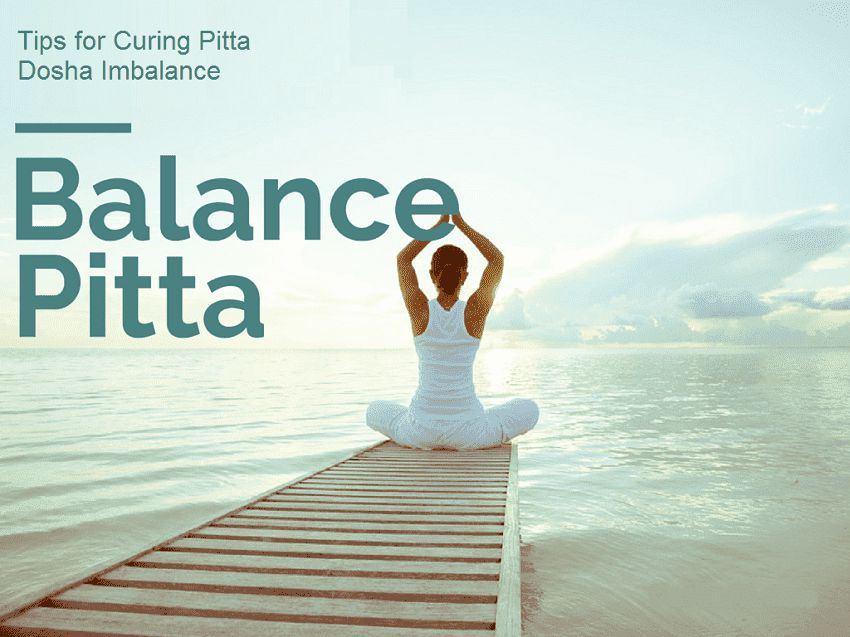 Tips for Curing Pitta Dosha Imbalance